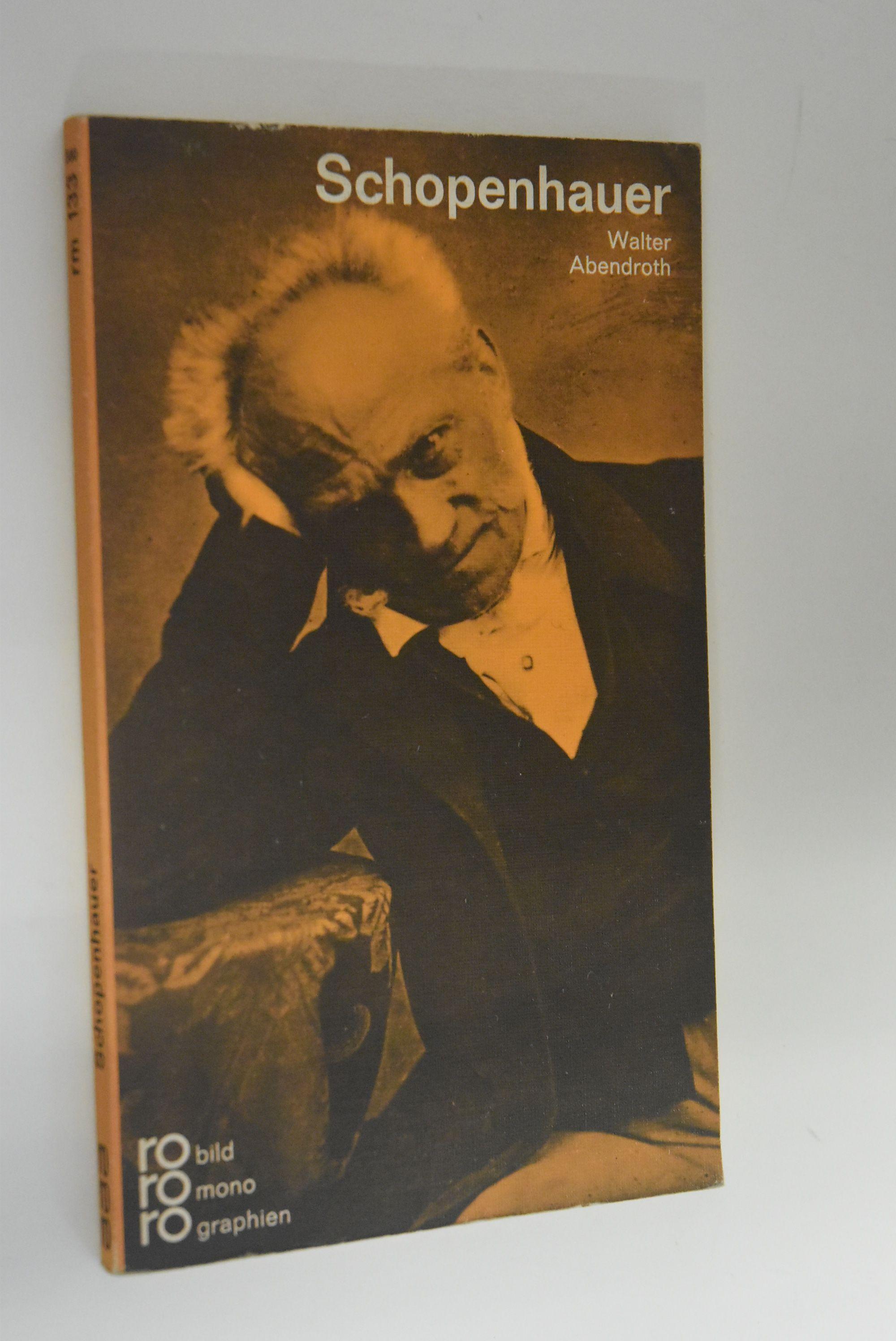 Arthur Schopenhauer in Selbstzeugnissen und Bilddokumenten. dargest. von. [Den Anh. besorgte d. Autor] / Rowohlts Monographien ; 133 - Abendroth, Walter