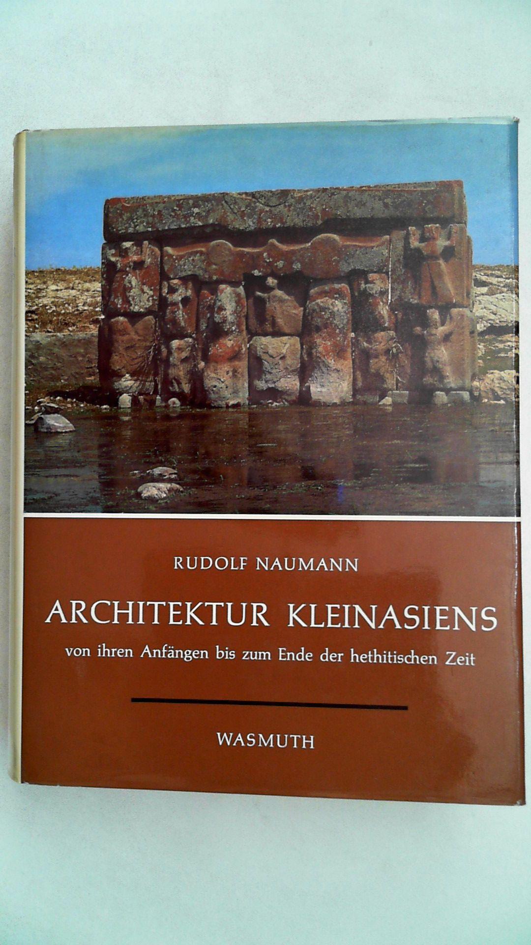 Architektur Kleinasiens von ihren Anfängen bis zum: Naumann, Rudolf: