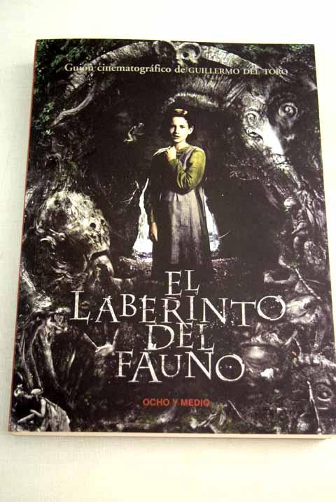 El laberinto del fauno: guión cinematográfico de Guillermo del Toro - Toro, Guillermo del