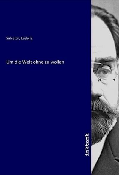 Um die Welt ohne zu wollen: Erzherzog von Österreich
