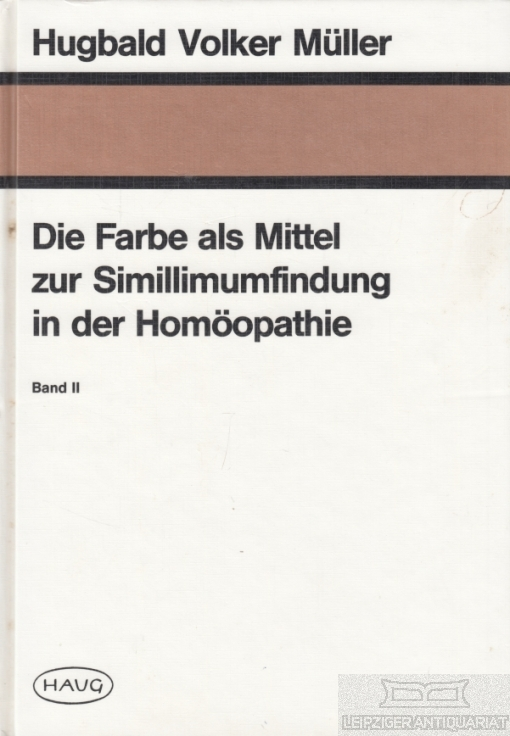 Die Farbe als Mittel zur Simillimumfindung in der Homöopathie Band II. - Müller, Hugbald Volker.