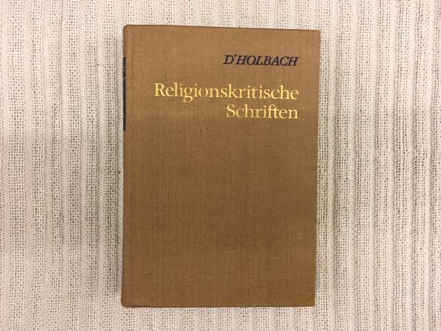 Religionskritische Schriften. Das entschleierte Christentum / Taschentheologie: D'HOLBACH, Paul Thiry