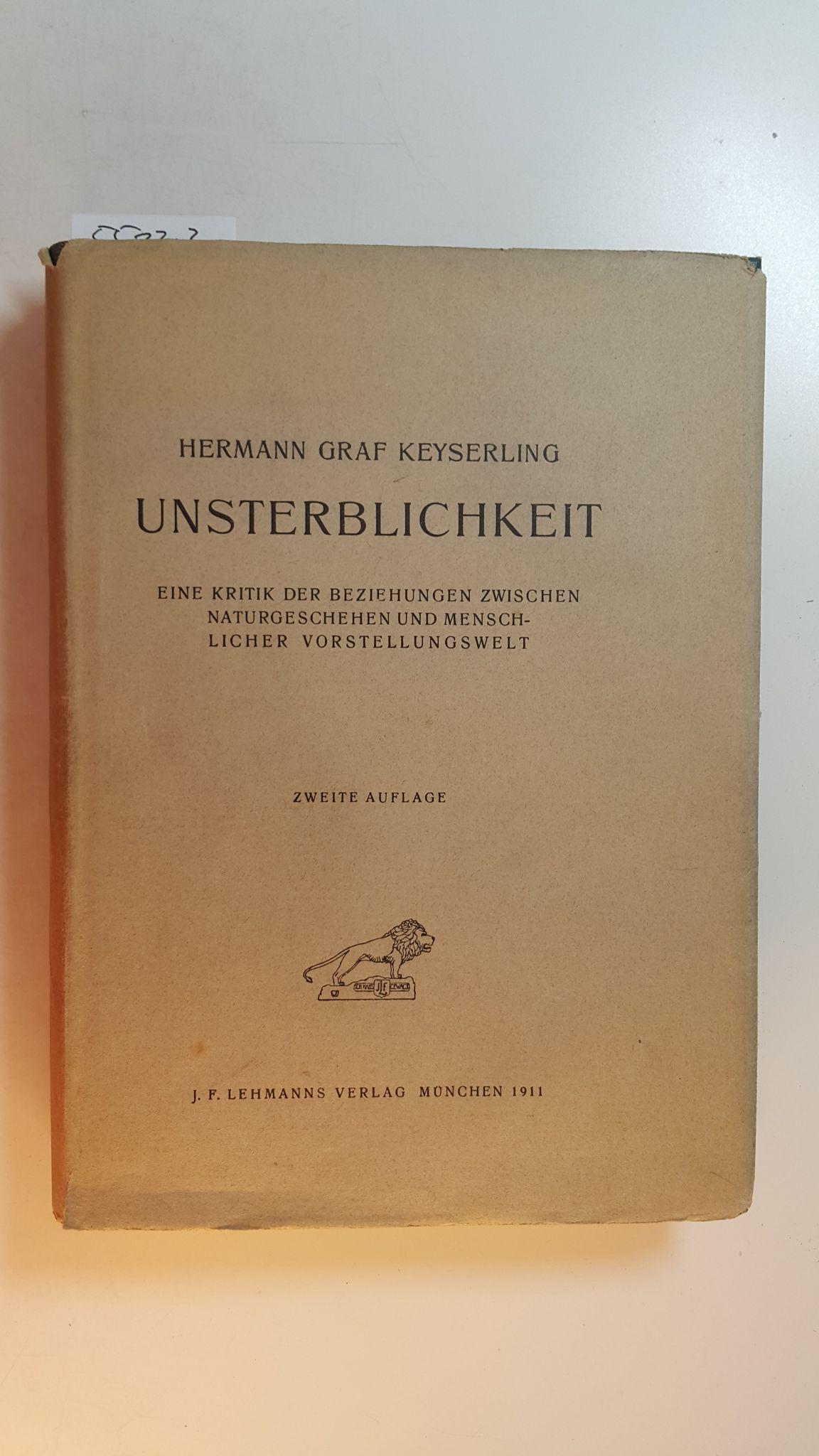 Unsterblichkeit : Eine Kritik d. Beziehungen zwischen: Keyserling, Hermann