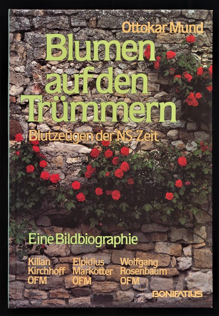 Blumen auf den Trümmern : Blutzeugen der: Mund, Ottokar: