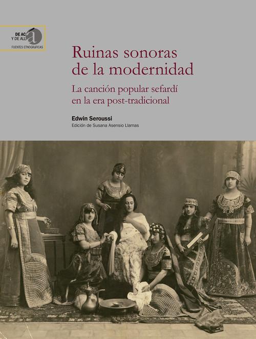Ruinas sonoras de la modernidad : la canción popular sefardí en la era post-trad - Seroussi Bargman, Edwin / Asensio Llamas, Susana