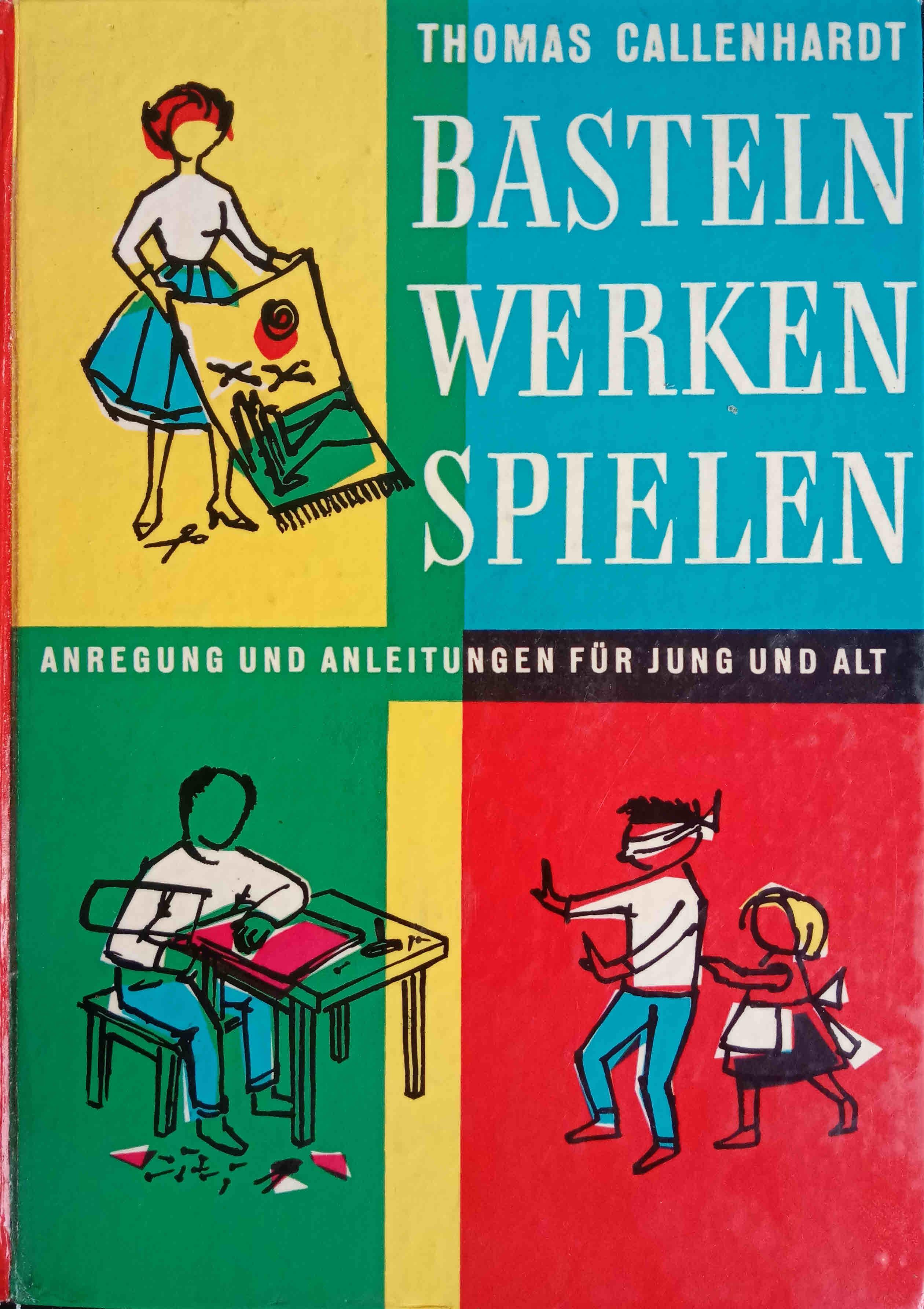 Basteln, werken, spielen : [Anregung u. Anleitungen: Callenhardt, Thomas: