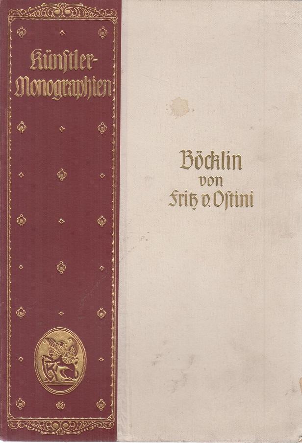 Künstler-Monographien. Böcklin. Mit einem Titelbilde und 96: Fritz v. Ostini