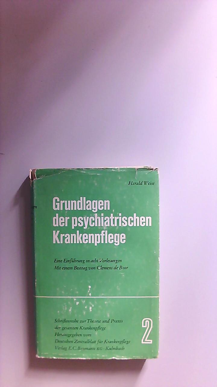 Grundlagen der psychiatrischen Krankenpflege : Eine Einf.: Weise, Harald Tristan: