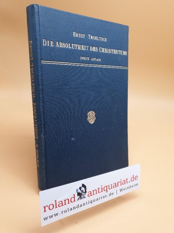 Die Absolutheit des Christentums und die Religionsgeschichte.: Troeltsch, Ernst: