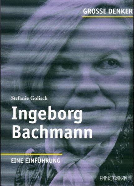 Ingeborg Bachmann: 1926-1973 Eine Einführung - Stefanie Golisch