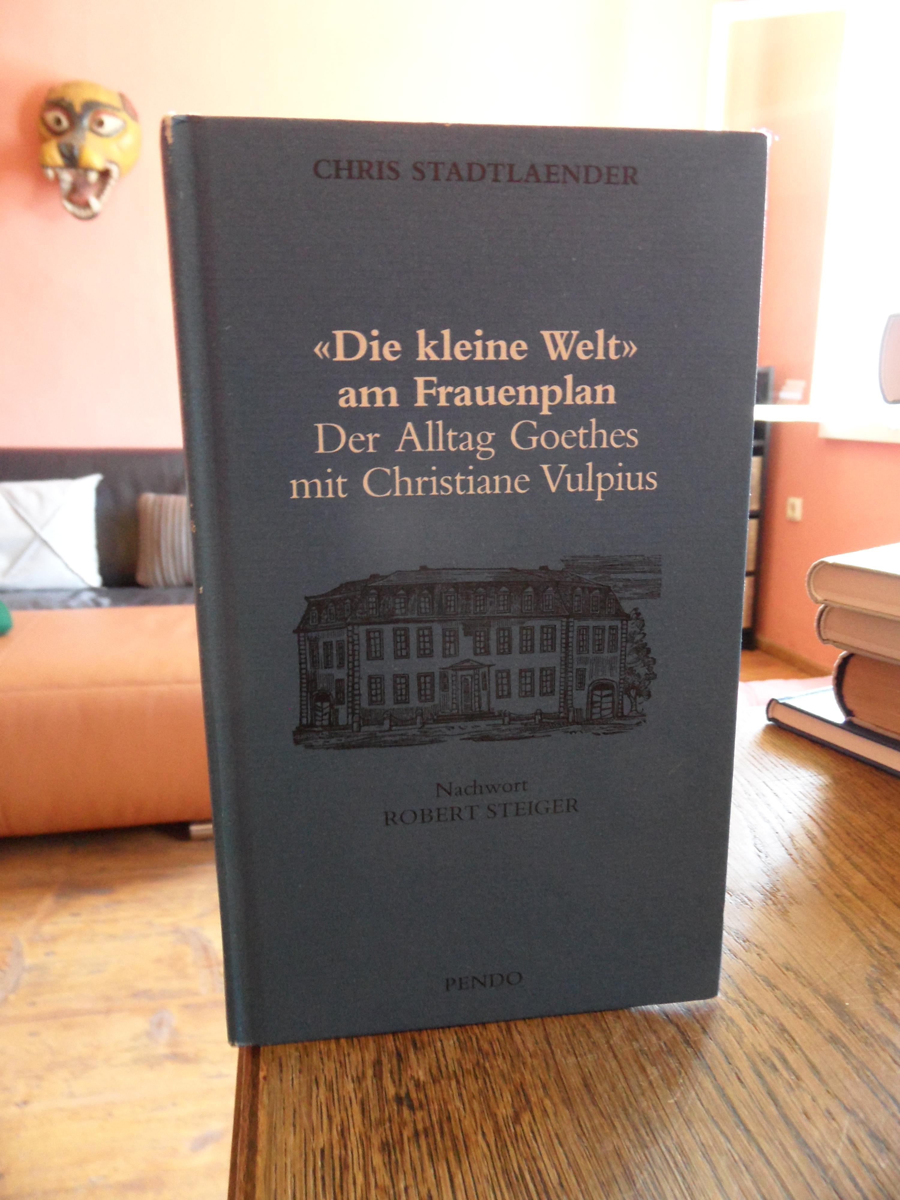 Die kleine Welt am Frauenplan. Der Alltag Goethes mit Christiane Vulpius. Nachwort Robert Steiger. - Stadtlaender, Chris