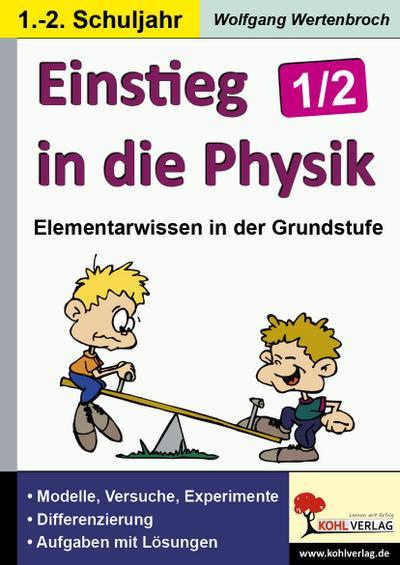 Einstieg in die Physik im 1./2. Schuljahr : Modelle, Versuche und Experimente. Differenzierung. Aufgaben mit Lösungen. Kopiervorlagen - Wolfgang Wertenbroch