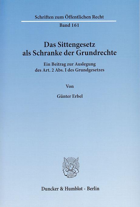 Das Sittengesetz als Schranke der Grundrechte.: Ein: Erbel, Günter: