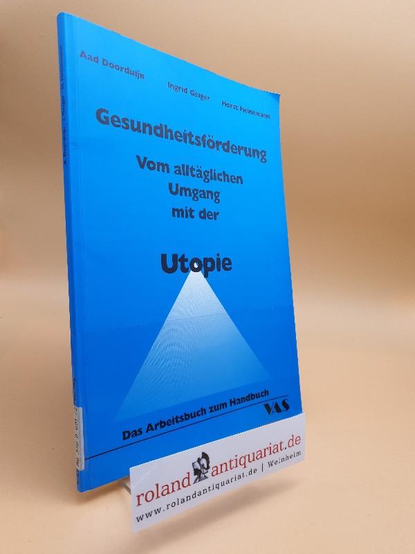 Gesundheitsförderung. Vom alltäglichen Umgang mit der Utopie. Das Arbeitsbuch zum Handbuch - Doorduijn, Aad