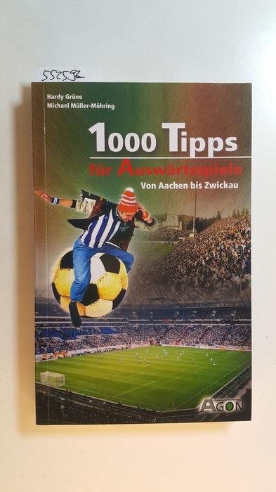 1000 Tipps für Auswärtsspiele : von Aachen: Grüne, Hardy ;