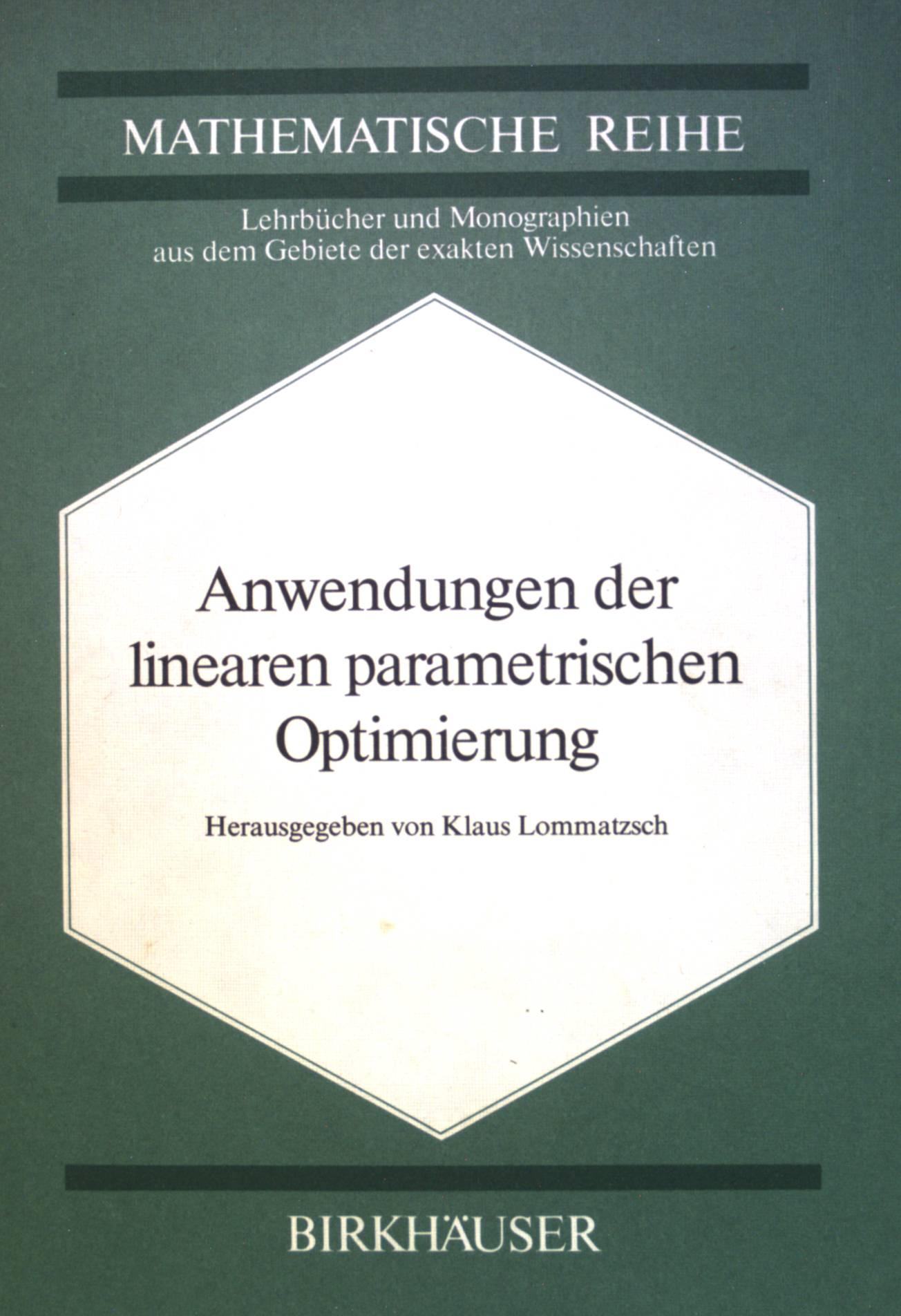 Anwendungen der linearen parametrischen Optimierung. Mathematische Reihe: Lommatzsch, Klaus: