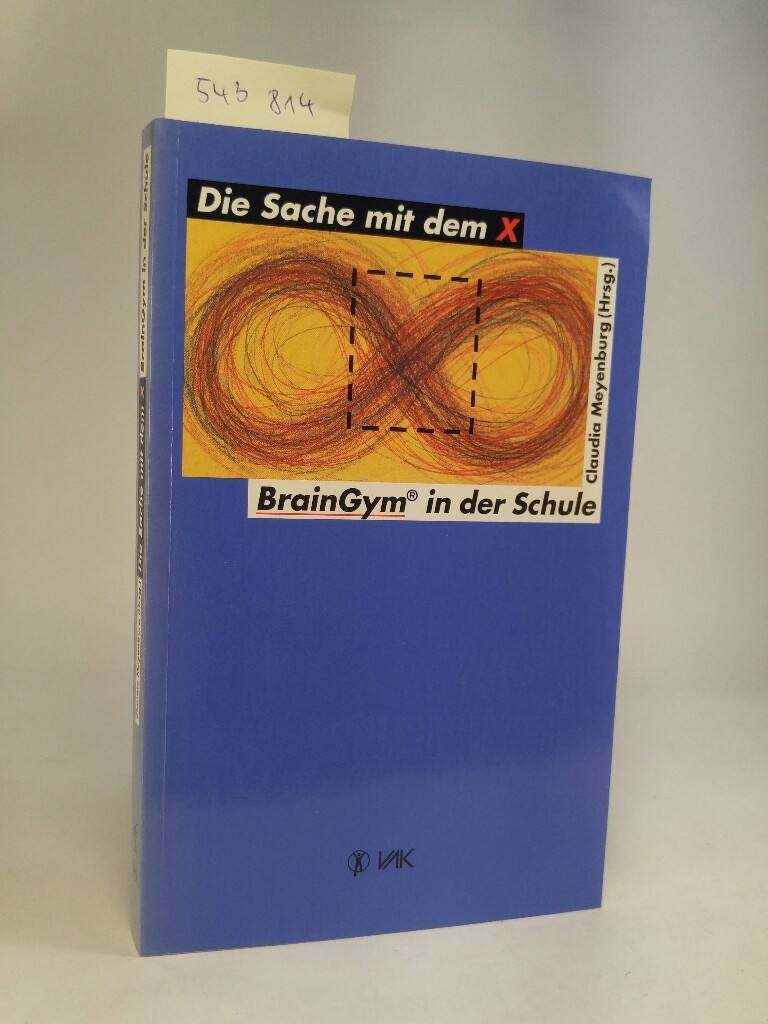 Die Sache mit dem X. Brain-Gym in der Schule. [Neubuch] - Meyenburg (Hrsg.), Claudia