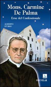 Mons. Carmine De Palma. Eroe del Confessionale - D'Urso, Alberto