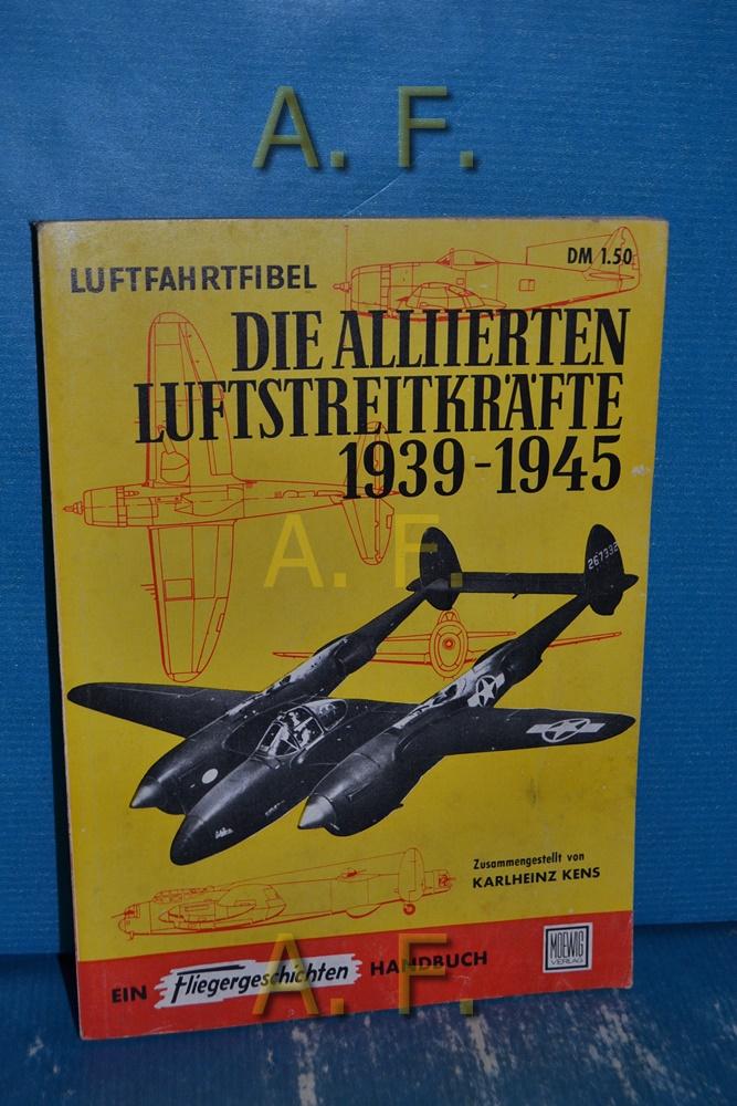 Luftfahrtfibel, die Alliierten Luftstreitkräfte 1939-1945 : Ein: Kens, Karlheinz: