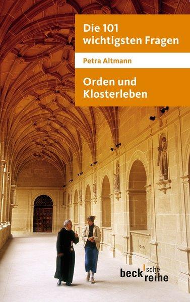 Die 101 wichtigsten Fragen: Orden und Klosterleben: Mit Antworten von Abtprimas Notker Wolf - Altmann, Petra