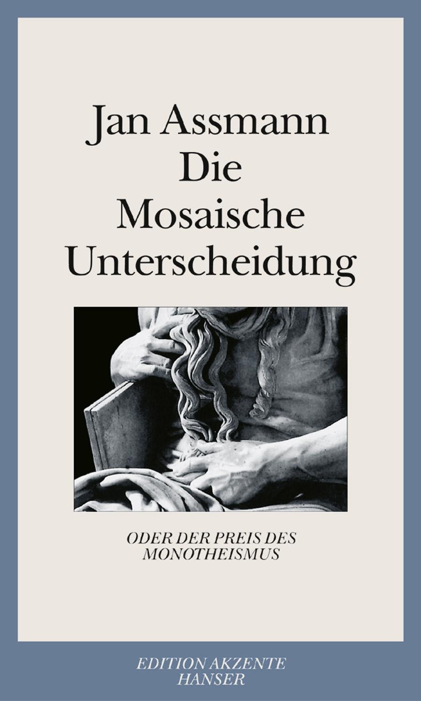 Die Mosaische Unterscheidung oder der Preis des Monotheismus - Assmann, Jan