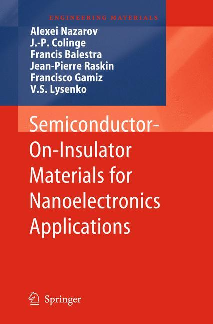 Semiconductor-On-Insulator Materials for Nanoelectronics Applications - Nazarov, Alexei|Colinge, Jean-Pierre|Balestra, Francis|Raskin, Jean-Pierre|Gamiz, Francisco|Lysenko, V. S.