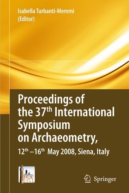 Proceedings of the 37. International Symposium on Archaeometry - Turbanti-Memmi, Isabella