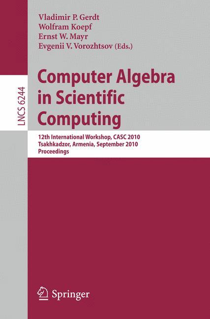 Computer Algebra in Scientific Computing - Gerdt, Vladimir P. Koepf, Wolfram Mayr, Ernst W. Vorozhtsov, Evgenii H.