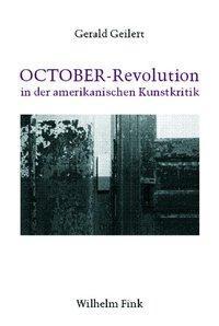 OCTOBER-Revolution in der amerikanischen Kunstkritik - Geilert, Gerald
