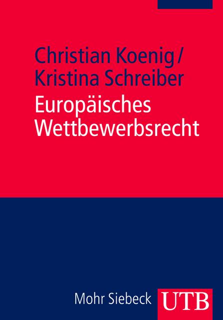 Europäisches Wettbewerbsrecht - Koenig, Christian|Schreiber, Kristina