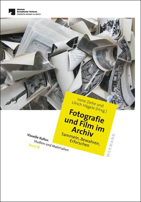 Fotografie und Film im Archiv - Ziehe, Irene|Hägele, Ulrich