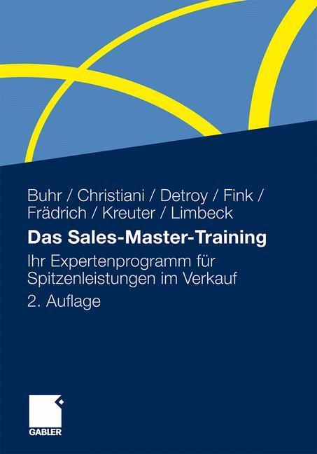 Das Sales-Master-Training - Buhr, Andreas|Christiani, Alexander|Detroy, Erich-Norbert|Frädrich, Stefan|Fink, Klaus-J.|Kreuter, Dirk|Limbeck, Martin