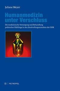 Humanmedizin unter Verschluss - Meyer, Juliane