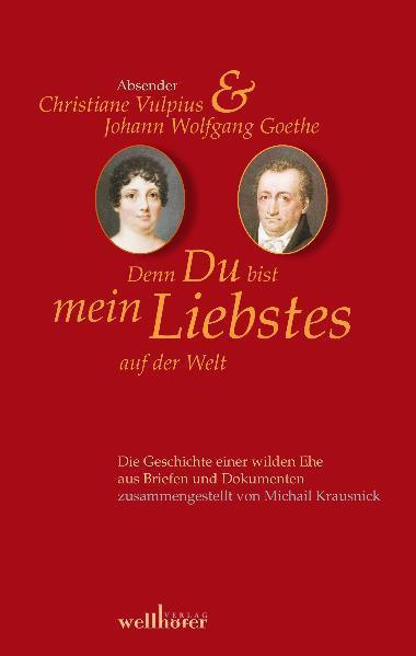 Denn Du bist mein Liebstes auf der Welt - Goethe, Christiane von Goethe, Johann Wolfgang von Krausnick, Michail