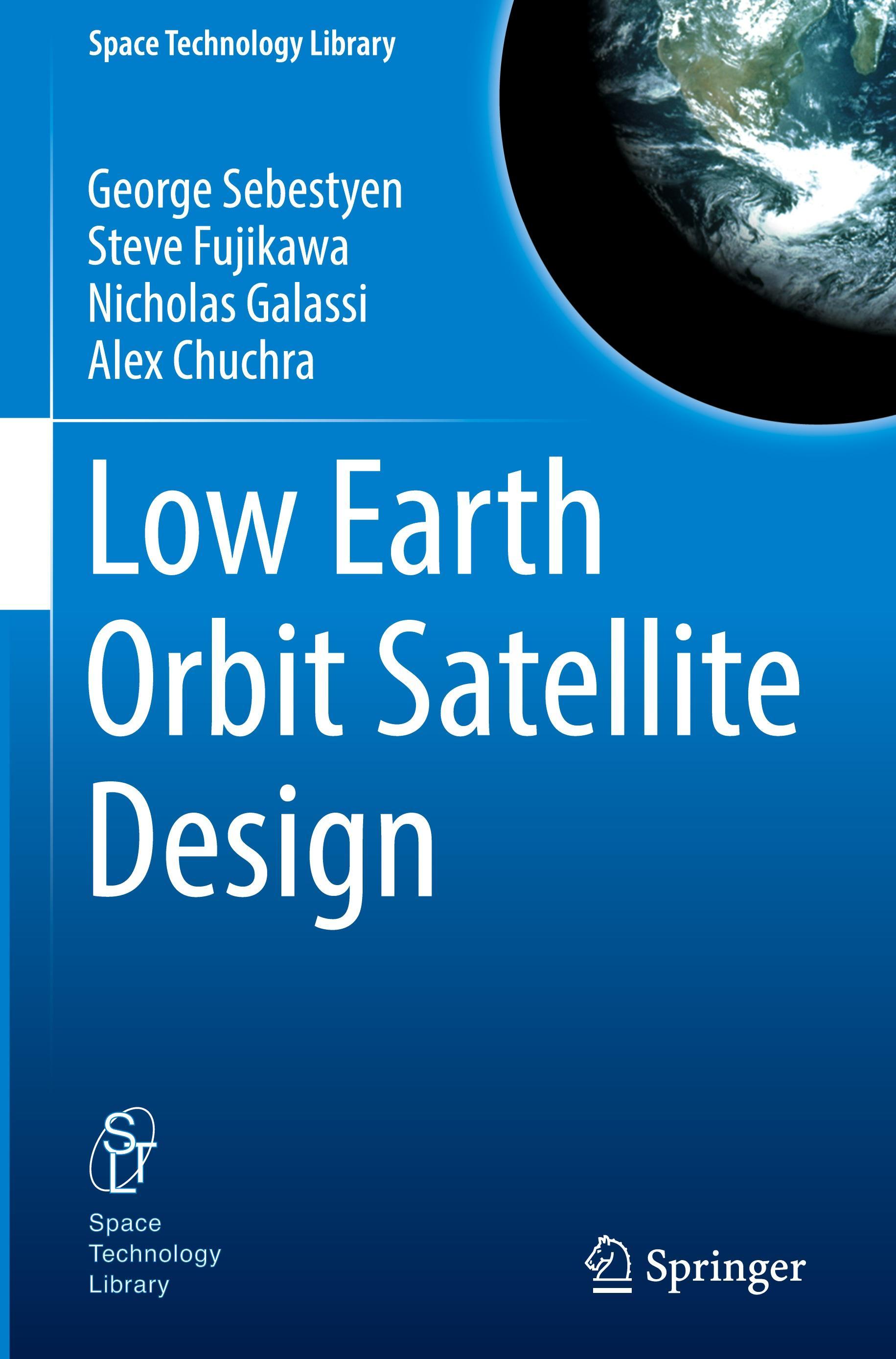 Low Earth Orbit Satellite Design - George Sebestyen|Steve Fujikawa|Nicholas Galassi|Alex Chuchra