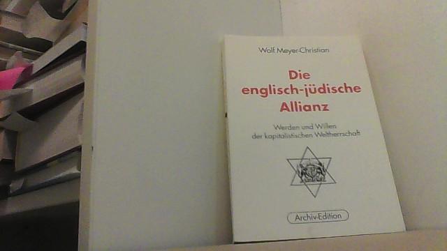 Die englisch-jüdische Allianz. Werden und Wirken der: Meyer-Christian, Wolf,