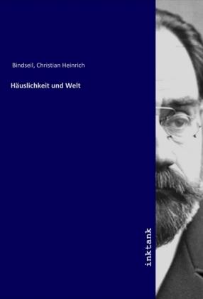 Häuslichkeit und Welt - Bindseil, Christian Heinrich
