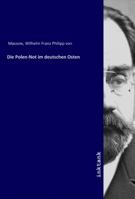 Die Polen-Not im deutschen Osten - Massow, Wilhelm Franz Philipp von