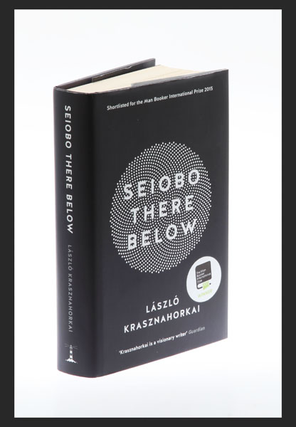 SEIOBO THERE BELOW. Translated into English by: Krasznahorkai, Laszlo: