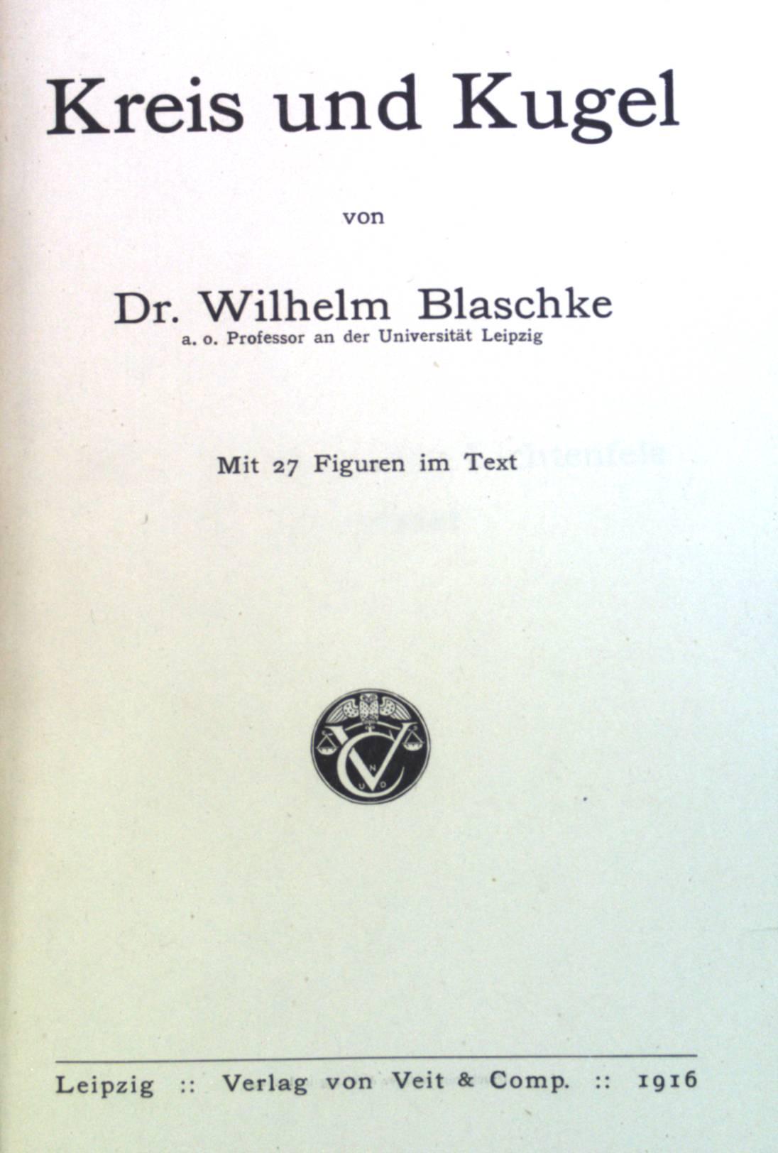 Kreis und Kugel.: Blaschke, Wilhelm:
