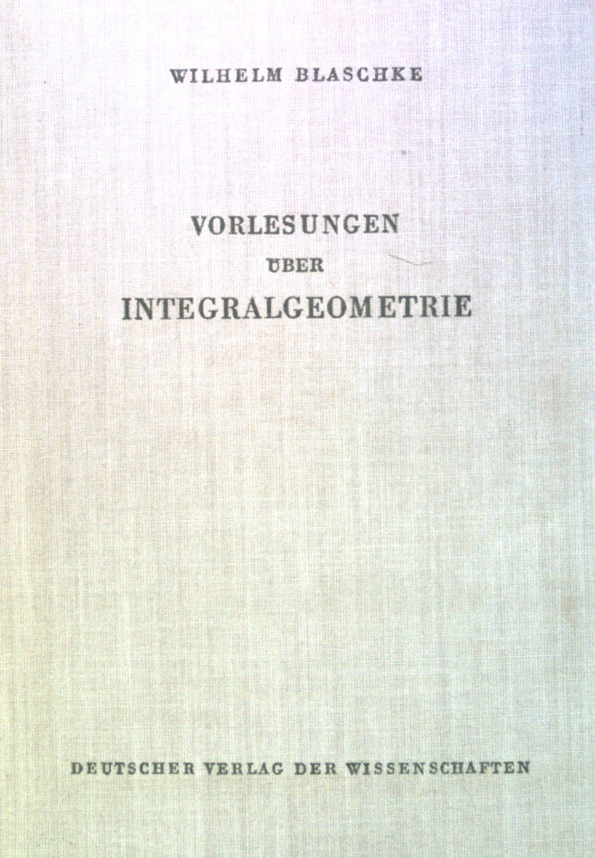 Vorlesungen über Integralgeometrie.: Blaschke, Wilhelm: