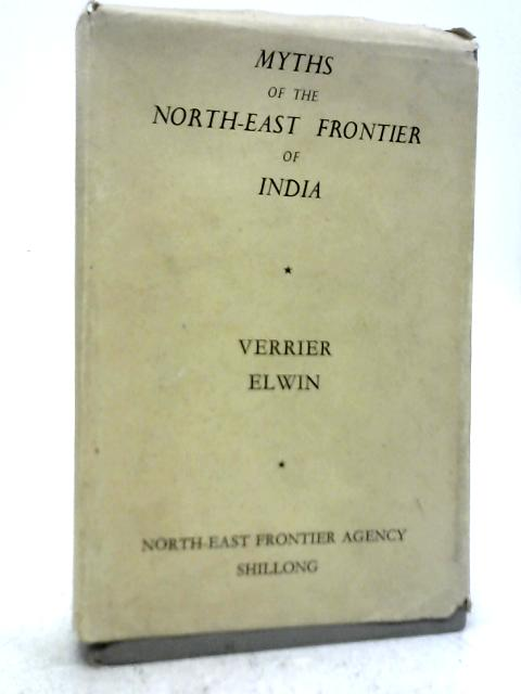 Myths of The North-East Frontier of India: Verrier Elwin
