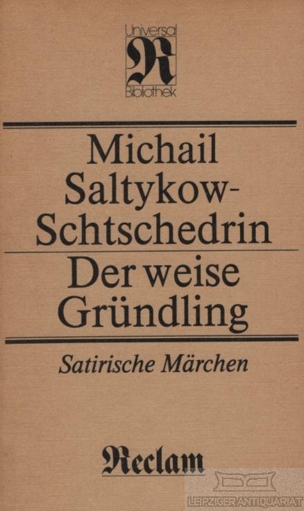 Der weise Gründling. Satirische Märchen.: Saltykow-Schtschedrin, Michail.