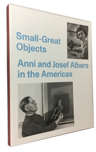 Small-Great Objects: Anni and Josef Albers in the Americas - Reynolds-Kaye, Jennifer