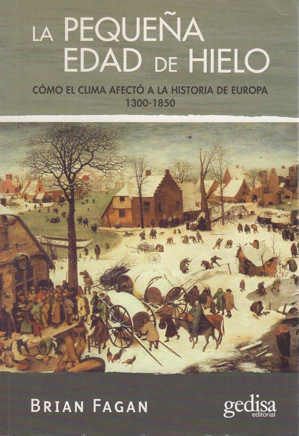 La pequeña edad de hielo. Cómo el clima afectó a la historia de Europa 1300-1850 . - Fagan, Brian