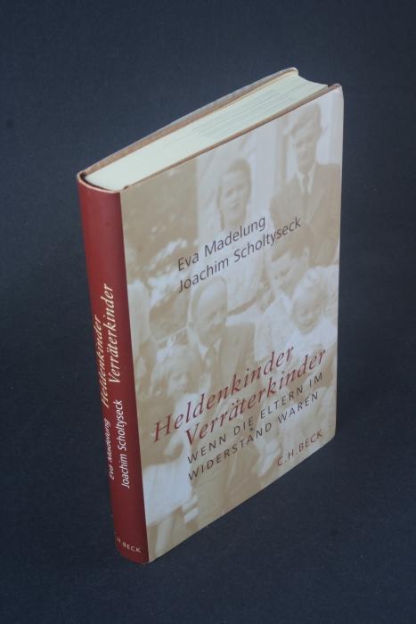 Heldenkinder, Verräterkinder: wenn die Eltern im Widerstand waren. Eva Madelung und Joachim Scholtyseck - Madelung, Eva, 1931-