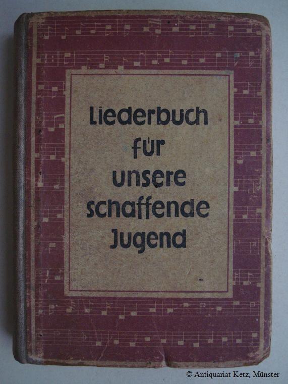 Liederbuch für unsere schaffende Jugend. Buchgestaltung und: Deutscher Gewerkschaftsbund (Hrsg.):