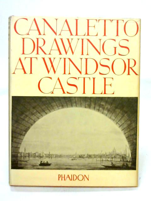 The Drawings of Antonio Canaletto in the: K. T. Parker