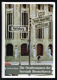 Die Strassennamen der Seestadt Bremerhaven. -: Körtge, Herbert: