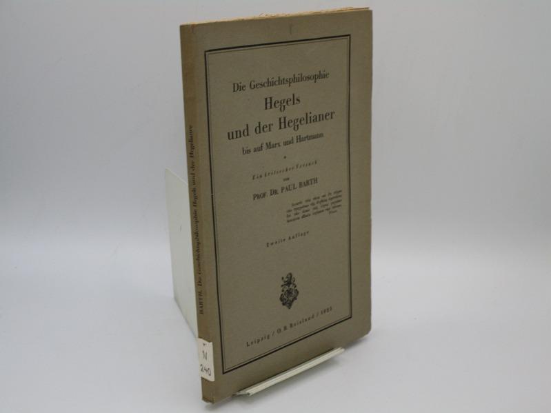 Die Geschichtsphilosophie Hegel's und der Hegelianer bis: Barth, Paul :